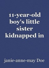 11-year-old boy's little sister kidnapped in broad daylight.