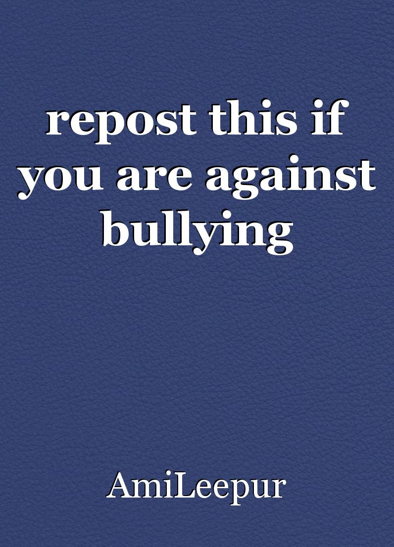 If You Do What You Like At Least One Person Will Be: Repost This If You Are Against Bullying, Article By AmiLeepur