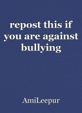 repost this if you are against bullying
