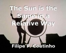 The Sun is the Same in a Relative Way