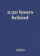 2:30 hours behind