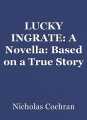 LUCKY INGRATE: A Novella: Based on a True Story
