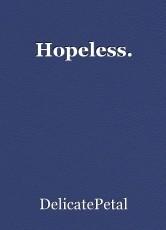 Hopeless.