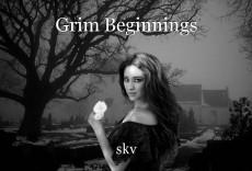 Grim Beginnings