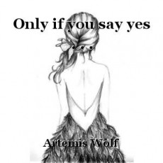 Only if you say yes . . .