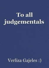 To all judgementals