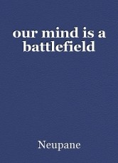our mind is a battlefield