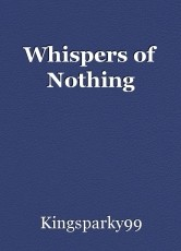 Whispers of Nothing