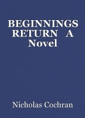 BEGINNINGS RETURN   A Novel