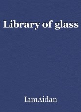 Library of glass