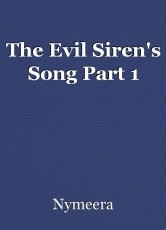 The Evil Siren's Song Part 1