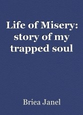 Life of Misery: story of my trapped soul