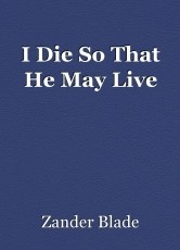 I Die So That He May Live