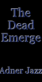 The Dead Emerge
