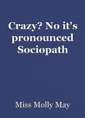 Crazy? No it's pronounced Sociopath