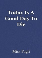 Today Is A Good Day To Die