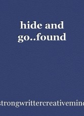 hide and go..found