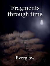 Fragments through time