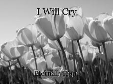 I Will Cry