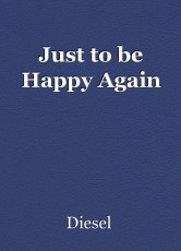 Just to be Happy Again