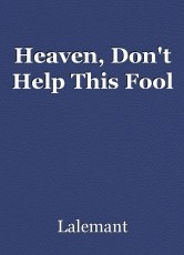 Heaven, Don't Help This Fool