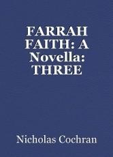 FARRAH FAITH: A Novella: THREE