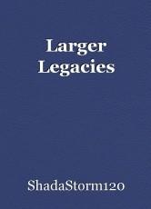 Larger Legacies