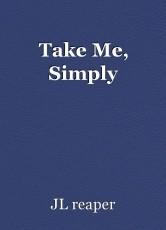 Take Me, Simply