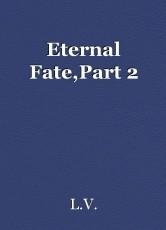 Eternal Fate,Part 2