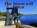 The Moon will listen