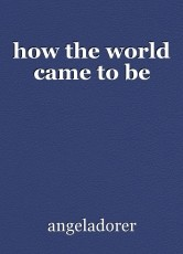 how the world came to be