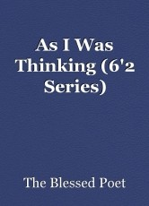 As I Was Thinking (6'2 Series)