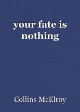 your fate is nothing
