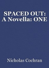 SPACED OUT: A Novella: ONE