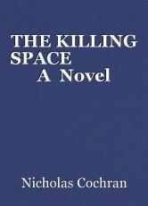THE KILLING SPACE                A  Novel