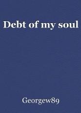 Debt of my soul