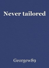Never tailored