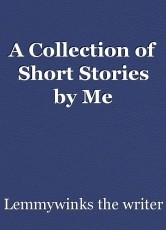 A Collection of Short Stories by Me