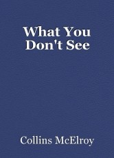 What You Don't See
