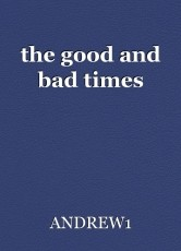 the good and bad times