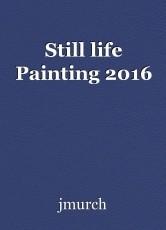 Still life Painting 2016