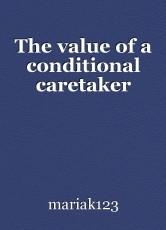 The value of a conditional caretaker