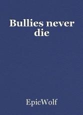 Bullies never die
