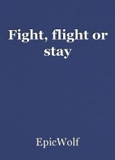 Fight, flight or stay