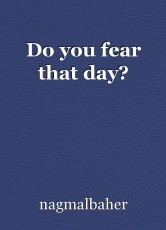 Do you fear that day?