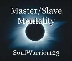 Master/Slave Mentality