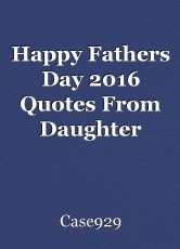 Happy Fathers Day 2016 Quotes From Daughter