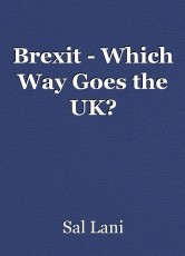 Brexit - Which Way Goes the UK?