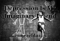 Depression Is My Imaginary Friend