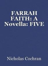 FARRAH FAITH: A Novella: FIVE